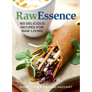 Raw Essence: 165 Delicious Recipes for Raw Living (BOK)