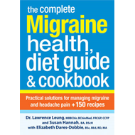 The Complete Migraine Health, Diet Guide & Cookbook: Practical Solutions for Managing Migraine and H (BOK)