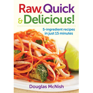 Raw, Quick & Delicious!: 5-ingredient Recipes in Just 15 Minutes (BOK)