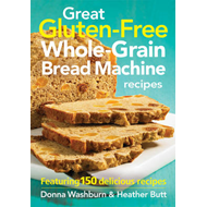 Great Gluten-free Whole-grain Bread Machine Recipes: Featuring 150 Recipes (BOK)