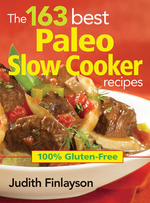 The 163 Best Paleo Slow Cooker Recipes: 100% Gluten-free (BOK)