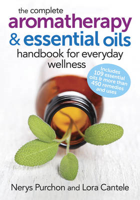 Complete Aromatherapy and Essential Oils Handbook for Everyd (BOK)