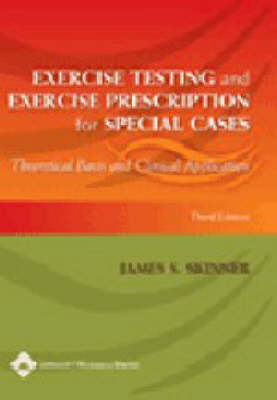 Exercise Testing and Exercise Prescription for Special Cases: Theoretical Basis and Clinical Applica (BOK)