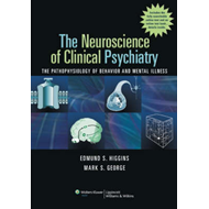 The Neuroscience of Clinical Psychiatry: The Pathophysiology of Behavior and Mental Illness (BOK)