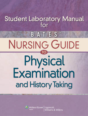 Bates' Nursing Guide to Physical Examination and History Tak (BOK)