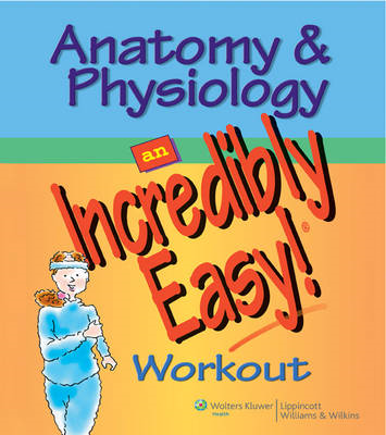 Anatomy and Physiology: An Incredibly Easy Workout (BOK)