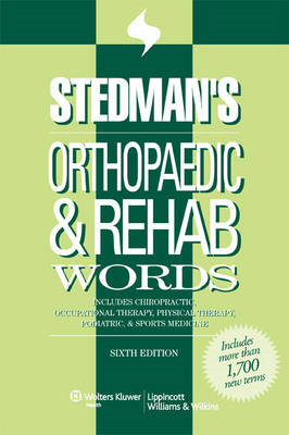 Stedman's Orthopaedic and Rehab Words: With Chiropractic, Occupational Therapy, Physical Therapy, Po (BOK)