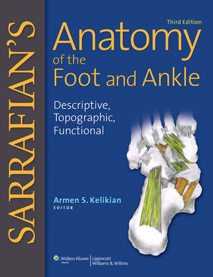 Sarrafian's Anatomy of the Foot and Ankle: Descriptive, Topographic, Functional (BOK)