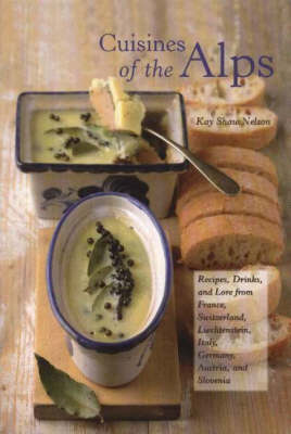 Cuisines of the Alps: Recipes, Drinks and Lore from France, Switzerland, Liechtenstein, Italy, Germa (BOK)