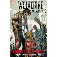 Wolverine Weapon X: v. 3: Tomorrow Dies Today (BOK)