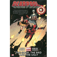 Deadpool Volume 3: The Good, The Bad And The Ugly (marvel No (BOK)