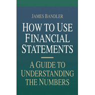 How to Use Financial Statements: A Guide to Understanding the Numbers (BOK)