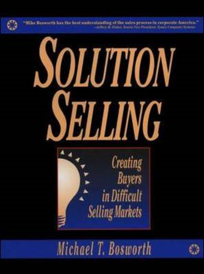 Solution Selling: Creating Buyers in Difficult Selling Marke (BOK)