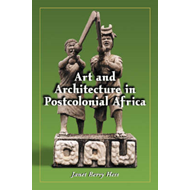 Art and Architecture in Postcolonial Africa (BOK)