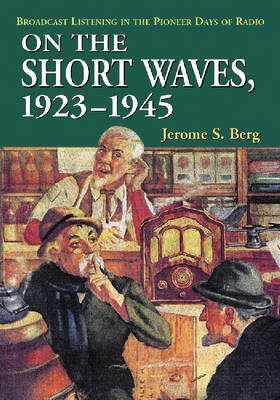 On the Short Waves, 1923-1945: Broadcast Listening in the Pioneer Days of Radio (BOK)