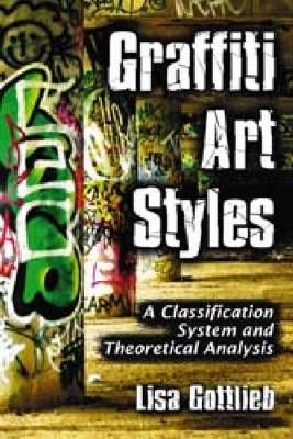 Graffiti Art Styles: A Classification System and Theoretical Analysis (BOK)