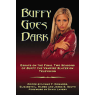 "Buffy Goes Dark: Essays on the Final Two Seasons of ""Buffy the Vampire Slayer"" on Television (BOK)"