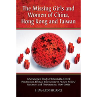 The Missing Girls and Women of China, Hong Kong and Taiwan: A Sociological Study of Infanticide, For (BOK)