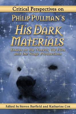 Critical Perspectives on Philip Pullman's His Dark Materials: Essays on the Novels, the Film and the (BOK)