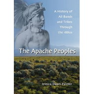 The Apache Peoples: A History of All Bands and Tribes Through the 1880s (BOK)