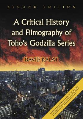 A Critical History and Filmography of Toho's Godzilla Series (BOK)