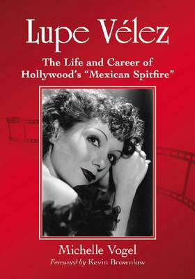 "Lupe Velez: The Life and Career of Hollywood's ""Mexican Spitfire"" (BOK)"