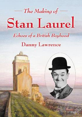 The Making of Stan Laurel: Echoes of a British Boyhood (BOK)