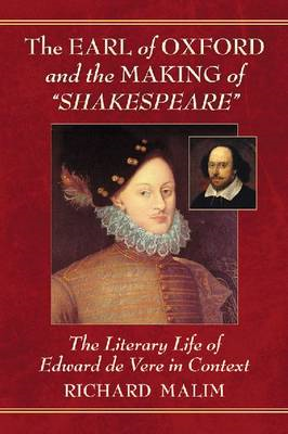 "The Earl of Oxford and the Making of ""Shakespeare"": The Literary Life of Edward De Vere in Context (BOK)"