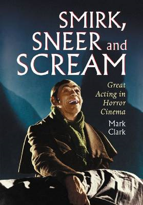 Smirk, Sneer and Scream: Great Acting in Horror Cinema (BOK)