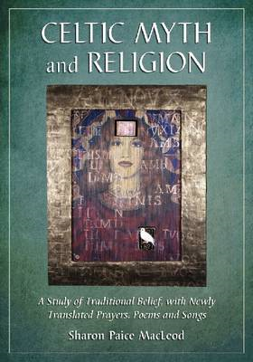 Celtic Myth and Religion: A Study of Traditional Belief, with Newly Translated Prayers, Poems and So (BOK)