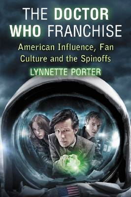 The Doctor Who Franchise: American Influence, Fan Culture and the Spinoffs (BOK)