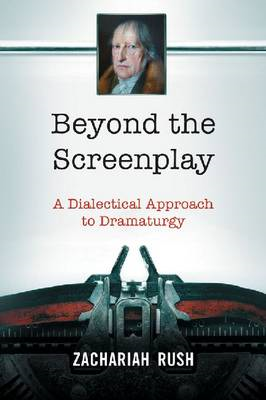 Beyond the Screenplay: A Dialectical Approach to Dramaturgy (BOK)