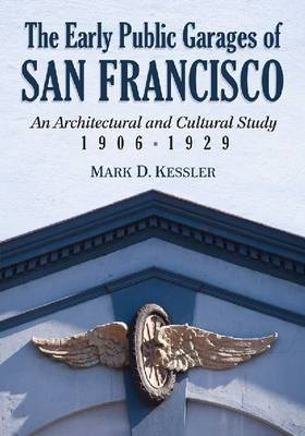 The Early Public Garages of San Francisco: An Architectural and Cultural Study, 1906-1929 (BOK)