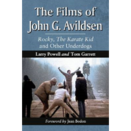 The Films of John Avildsen: Rocky, the Karate Kid and Other Underdogs (BOK)
