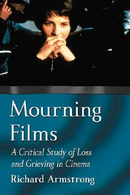 Mourning Films: A Critical Study of Loss and Grieving in Cinema (BOK)