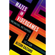 Mazes in Videogames: Exploring Paths and Spaces (BOK)
