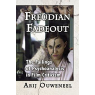 Freudian Fadeout: The Failings of Psychoanalysis in Film Criticism (BOK)
