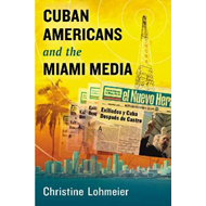 Cuban Americans and the Miami Media (BOK)