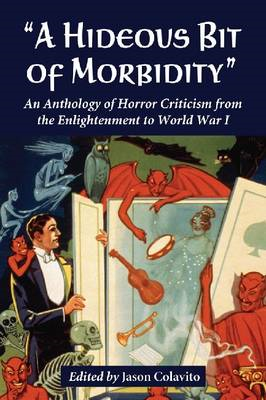 A Hideous Bit of Morbidity: An Anthology of Horror Criticism from the Enlightenment to World War I (BOK)