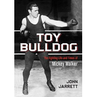 Toy Bulldog: The Fighting Life and Times of Mickey Walker (BOK)