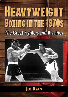 Heavyweight Boxing in the 1970s: The Great Fighters and Rivalries (BOK)