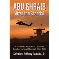 Abu Ghraib After the Scandal: A Firsthand Account of the 344th Combat Support Hospital, 2005-2006 (BOK)
