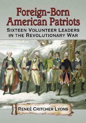 Foreign-Born American Patriots: Sixteen Volunteer Leaders in the Revolutionary War (BOK)