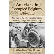 Americans in Occupied Belgium, 1914-1918: Accounts of the War from Journalists, Tourists, Troops and (BOK)
