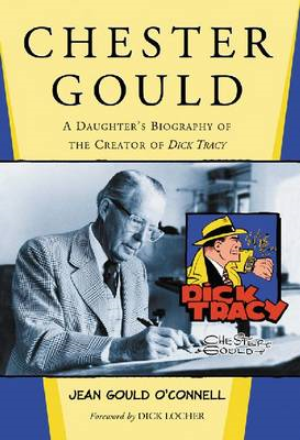 Chester Gould: A Daughter's Biography of the Creator of Dick Tracy (BOK)