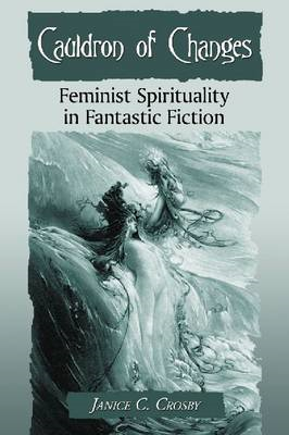 Cauldron of Changes: Feminist Spirituality in Fantastic Fiction (BOK)