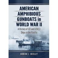 American Amphibious Gunboats in World War II: A History of LCI Ships in the Pacific (BOK)