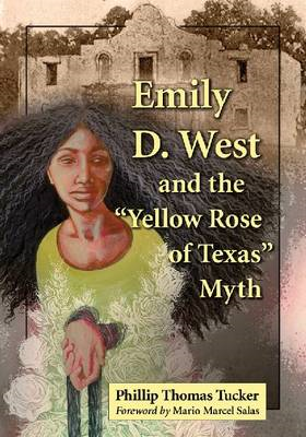 "Emily D. West and the ""Yellow Rose of Texas"" Myth (BOK)"