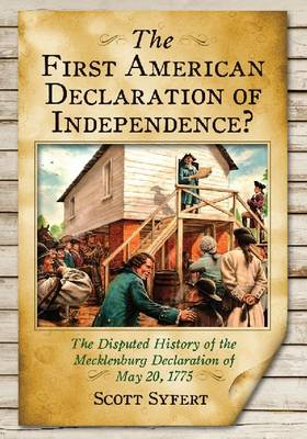 The First American Declaration of Independence?: The Disputed History of the Mecklenburg Declaration (BOK)