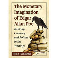 The Monetary Imagination of Edgar Allan Poe: Banking, Currency and Politics in the Writings (BOK)